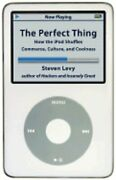 The Perfect Thing How The Ipod Shuffles Commerce, Culture, And Coolness By Levy