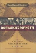 Journalism's Roving Eye A History Of American Foreign Reporting By Hamilton