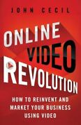 Online Video Revolution How To Reinvent And Market Your Business Using Video