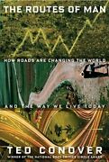 The Routes Of Man How Roads Are Changing The World And The Way We Live Today