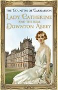 Lady Catherine And The Real Downton Abbey By The Countess Of Carnarvon Used