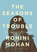 The Seasons Of Trouble Life Amid The Ruins Of Sri Lanka's Civil War By Mohan
