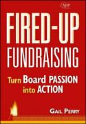 Fired-up Fundraising Turn Board Passion Into Action Afp Fund Development New