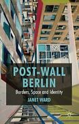 Post-wall Berlin Borders, Space And Identity By J. Ward New
