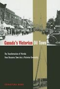 Canada's Victorian Oil Town The Transformation Of Petrolia From Resource Town