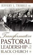 Transformative Pastoral Leadership In The Black Church By J Tribble New