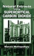 Natural Extracts Using Supercritical Carbon Dioxide By Mamata Mukhopadhyay New