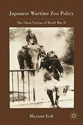 Japanese Wartime Zoo Policy The Silent Victims Of World War Ii By M Itoh New