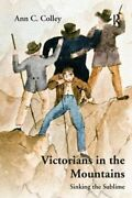 Victorians In The Mountains Sinking The Sublime By Ann C. Colley New