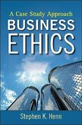 Business Ethics A Case Study Approach By Stephen K Henn New