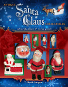 Antique Santa Claus Collectibles Identification And Value Guide By David Longest