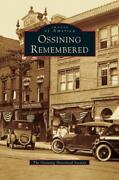 Ossining Remembered By The Ossining Historical Society New