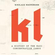 Kl A History Of The Nazi Concentration Camps By Nikolaus Wachsmann New
