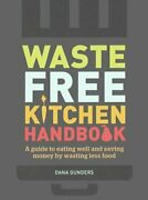 Waste-free Kitchen Handbook A Guide To Eating Well And Saving Money By Wasting
