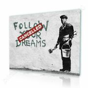 Follow Your Dreams Cancelled By Banksy   Ready To Hang Canvas   Wall Art Paint