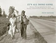 It's All Done Gone Arkansas Photographs From The Farm Security Administration