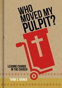 Who Moved My Pulpit Leading Change In The Church By Thom S Rainer Used