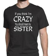 Men's If You Think I'm Crazy You Should Meet My Sister T-shirts