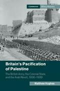 Britain's Pacification Of Palestine The British Army, The Colonial State, And