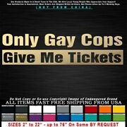 Gay Only Gay Cops Give Me Tickets Sticker Decal