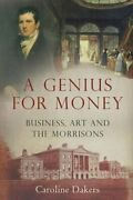 A Genius For Money Business, Art And The Morrisons By Dr. Dakers, Caroline New
