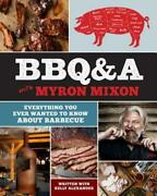 Bbqanda With Myron Mixon Everything You Ever Wanted To Know About Barbecue New