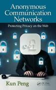 Anonymous Communication Networks Protecting Privacy On The Web By Kun Peng New