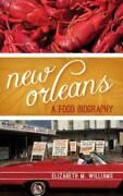 New Orleans A Food Biography By Elizabeth M Williams New