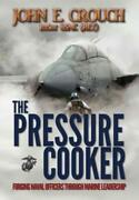 The Pressure Cooker Forging Naval Officers Through Marine Leadership By Crouch