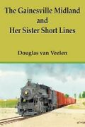 The Gainesville Midland And Her Sister Short Lines By Douglas Van Veelen New