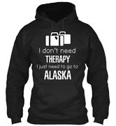 I Dont Need Therapy Alaska State - Donand039t Just To Go Gildan Hoodie Sweatshirt