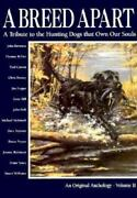 A Breed Apart A Tribute To The Hunting Dogs That Own Our Souls, Volume 2 By Ba