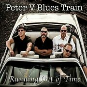 Peter V Blues Train - Running Out Of Time - New Cd - Free Shipping