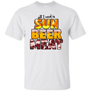 All I Need Is Sun Beer And Meat Summer Bbq Grill Holiday Vacation Fun Life Tshirt