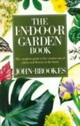 The Indoor Garden Book The Complete Guide To The Creative Use Of Plants And Flo