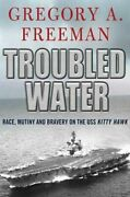 Troubled Water Race, Mutiny, And Bravery On The Uss Kitty Hawk By Freeman New