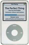 The Perfect Thing How The Ipod Shuffles Commerce, Culture, And Coolness Levy,..