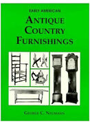 Early American Antique Country Furniture By George C. Neumann 1988, Hardcover