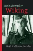 Wiking A Dutch Ss-er On The Eastern Front By Henk Kistemaker New