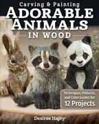 Carving And Painting Adorable Animals In Wood Techniques, Patterns, And Color