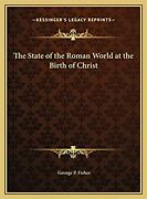 The State Of The Roman World At The Birth Of Christ [hardcover] Fisher, Georg...