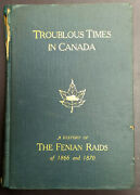 Troublous Times In Canada A History Of The Fenian Raids Of 1866 And 1870 Ed.1910