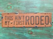 This Ainand039t My First Rodeo - License Plate Cowboy Rodeo Auto Tag Western Sign