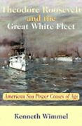 Theodore Roosevelt And The Great White Fleet American Sea Power Comes Of Age