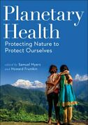 Planetary Health Protecting Nature To Protect Ourselves By Samuel Myers Used