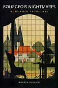 Bourgeois Nightmares Suburbia, 1870-1930 By Professor Fogelson, Robert M New