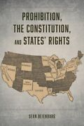 Prohibition The Constitution And Statesand039 Rights By Sean Beienburg Used