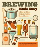 Brewing Made Easy A Step-by-step Guide To Making Beer At Home By Dennis Fisher