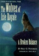 The Wolves Of Isle Royale A Broken Balance By Rolf Peterson New