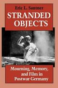 Stranded Objects Mourning, Memory, And Film In Postwar Germany By Santner New